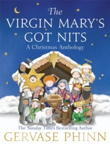 The Virgin Mary's got nits  : a Christmas anthology