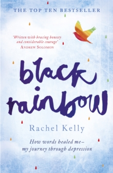 Black rainbow  : how words healed me - my journey through depression
