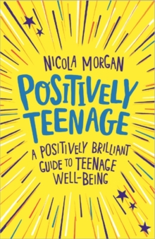 Positively teenage  : a positively brilliant guide to teenage well-being - Morgan, Nicola