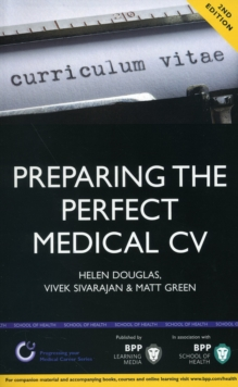 Preparing the Perfect Medical CV: A Comprehensive Guide for Doctors and Medical Students on How to Succeed in Your Chosen Field : Study Text