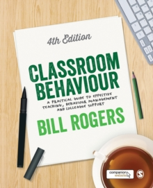Classroom behaviour  : a practical guide to effective teaching, behaviour management and colleague support - Rogers, Bill