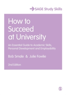 How to succeed at university  : an essential guide to academic skills, personal development and employability