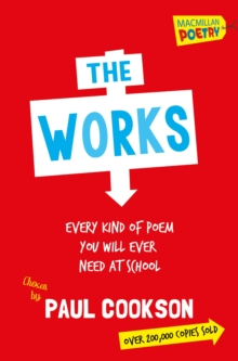 The works  : every kind of poem you will ever need at school - Cookson, Paul