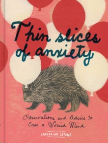 Thin Slices of Anxiety : Observations and Advice to Ease a Worried Mind
