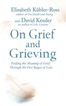 On grief and grieving  : finding the meaning of grief through the five stages of loss