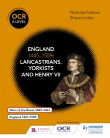 OCR A level history: England 1445-1509 : Lancastrians, Yorkists and Henry VII