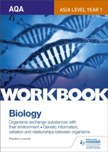 AQA A-level/AS biology topics 3 and 4 workbook: Organisms exchange substances with their environment : genetic information, variation and relationships between organisms