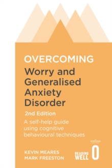 Overcoming worry and generalised anxiety disorder  : a self-help guide to using cognitive behavioural techniques
