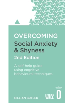 Overcoming social anxiety and shyness  : a self-help guide to using cognitive behavioural techniques