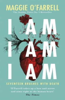 Image for I am, I am, I am  : seventeen brushes with death