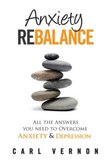 Anxiety rebalance  : all the answers you need to overcome anxiety and depression