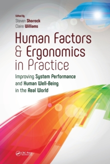 Image for Human factors and ergonomics in practice  : improving system performance and human wellbeing in the real world