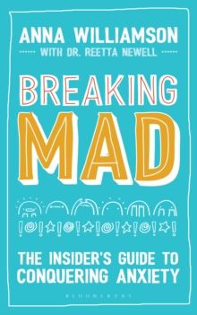 Breaking mad  : the insider's guide to conquering anxiety