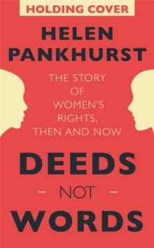 Deeds not words  : the story of women's rights, then and now