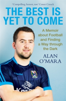 The best is yet to come  : a memoir about football and finding a way through the dark