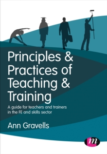 Principles and practices of teaching and training  : a guide for teachers and trainers in the FE and skills sector