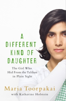 A different kind of daughter  : the girl who hid from the Taliban in plain sight