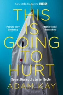 This is going to hurt  : secret diaries of a junior doctor - Kay, Adam