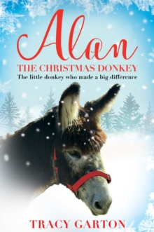 Alan the Christmas donkey  : the little donkey who made a big difference