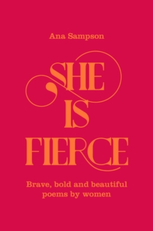 Image for She is fierce  : brave, bold and beautiful poems by women