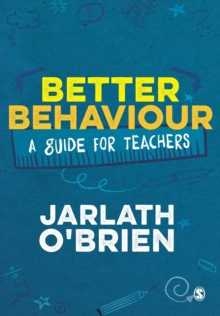Better behaviour  : a guide for teachers - O'Brien, Jarlath