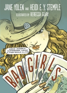 Image for Bad girls  : sirens, Jezebels, murderesses, thieves & other female villains