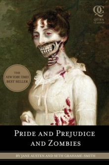 Image for Pride and prejudice and zombies  : the classic Regency romance - now with ultraviolet zombie mayhem