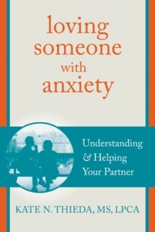 Loving someone with anxiety  : understanding and helping your partner