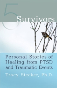 5 survivors  : personal stories of healing from PTSD and traumatic events