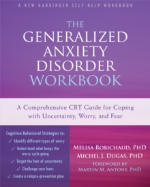 The generalized anxiety disorder workbook  : a comprehensive CBT guide for coping with uncertainty, worry, and fear