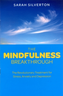 The mindfulness breakthrough  : the revolutionary approach to dealing with stress, anxiety and depression