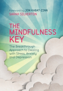 The mindfulness key  : the breakthrough approach to dealing with stress, anxiety and depression