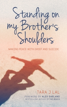 Standing on my brother's shoulders  : making peace with grief and suicide
