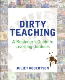 Dirty teaching  : a beginner's guide to learning outdoors - Robertson, Juliet