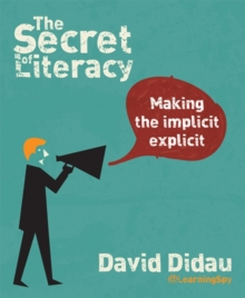 The secret of literacy  : making the implicit explicit - Didau, David