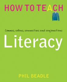 Literacy  : commas, colons, connectives and conjunctions - Beadle, Phil