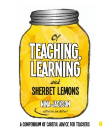 Of teaching, learning and sherbet lemons  : a compendium of careful advice for teachers - Jackson, Nina