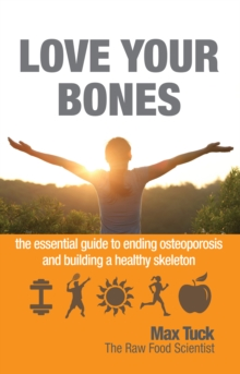 Image for Love Your Bones : The Essential Guide to Ending Osteoporosis and Building a Healthy Skeleton