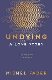 Undying  : a love story - Faber, Michel