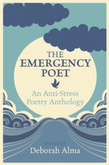 The emergency poet  : an anti-stress poetry anthology - Alma, Deborah