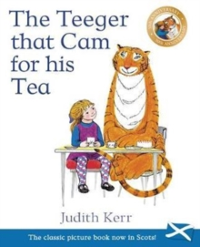 The teeger that cam for his tea  : The tiger who came to tea in Scots - Kerr, Judith