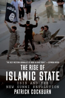 Image for The rise of Islamic State  : ISIS and the new Sunni revolution