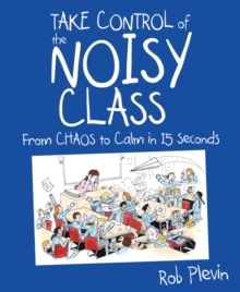 Take control of the noisy class  : from chaos to calm in 15 seconds - Plevin, Rob