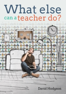 What else can a teacher do?  : review your career, reduce stress and gain control of your life - Hodgson, David