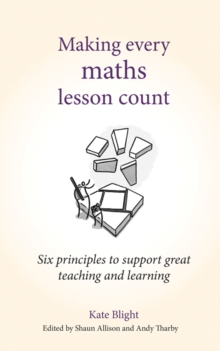 Making every maths lesson count  : six principles to support great teaching and learning - Blight, Kate