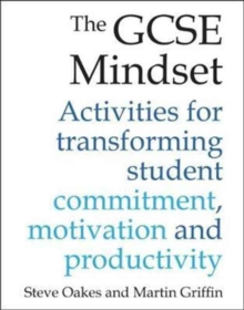 The GCSE mindset  : 40 activities for transforming student commitment, motivation and productivity - Oakes, Steve