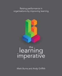The learning imperative  : raising performance in organisations by improving learning - Burns, Mark