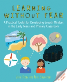 Learning without fear  : a practical toolkit for developing growth mindset in the early years and primary classroom - Stead, Julia