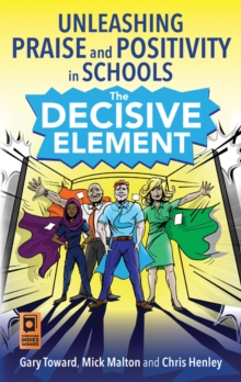 The decisive element  : unleashing praise and positivity in schools - Toward, Gary