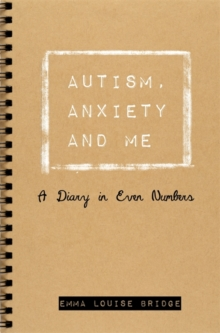 Autism, anxiety and me  : a diary in even numbers